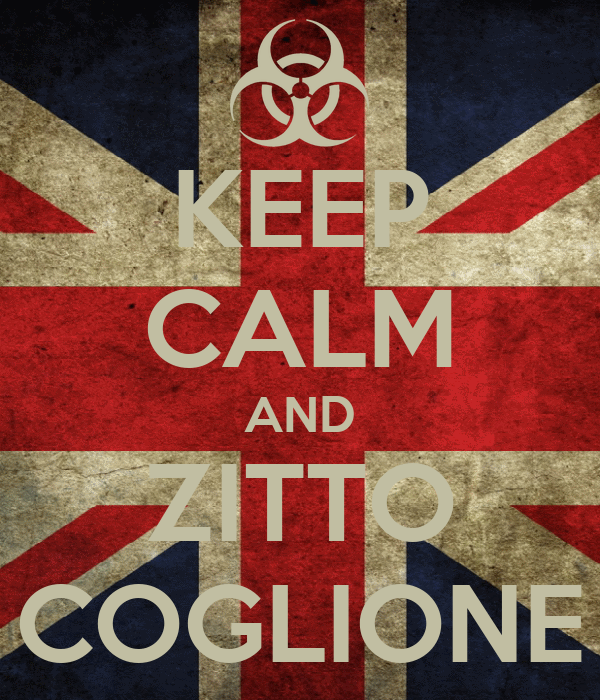 KEEP CALM AND ZITTO COGLIONE
