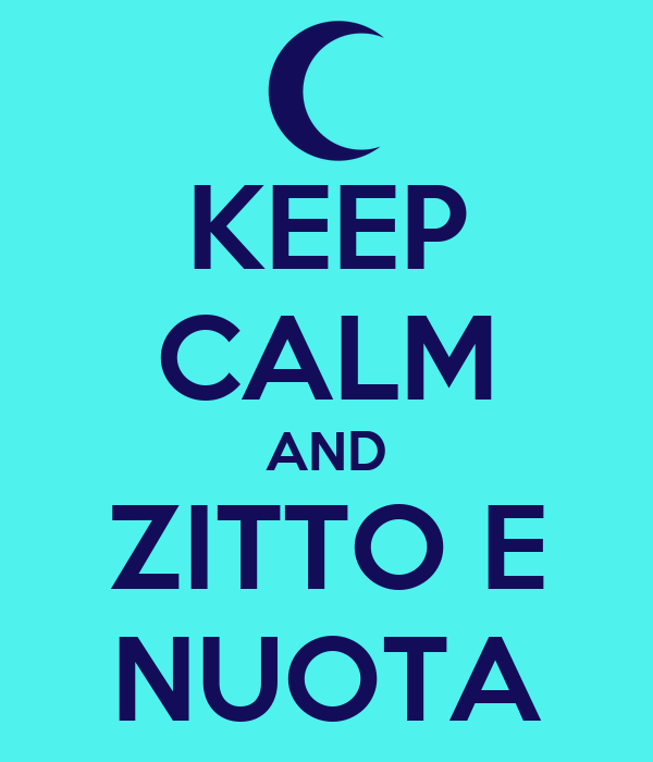 KEEP CALM AND ZITTO E NUOTA