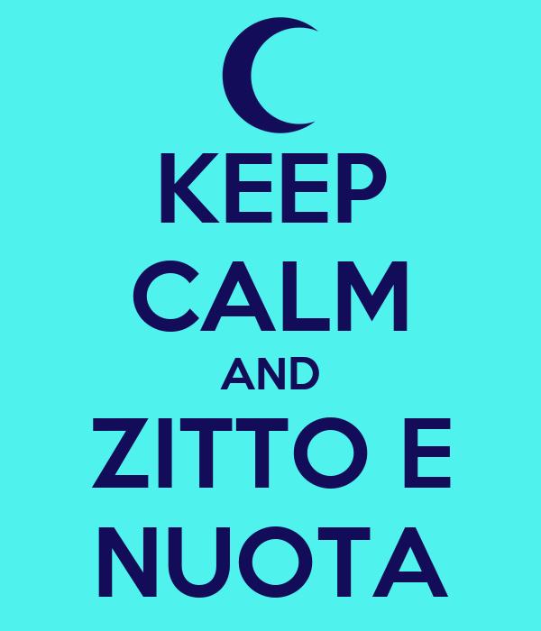 KEEP CALM AND ZITTO E NUOTA