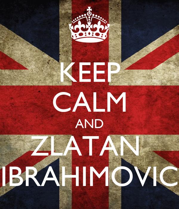 KEEP CALM AND ZLATAN  IBRAHIMOVIC