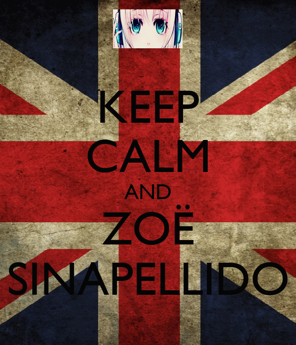 KEEP CALM AND ZOË SINAPELLIDO
