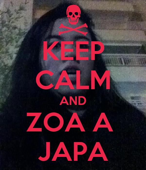 KEEP CALM AND ZOA A  JAPA