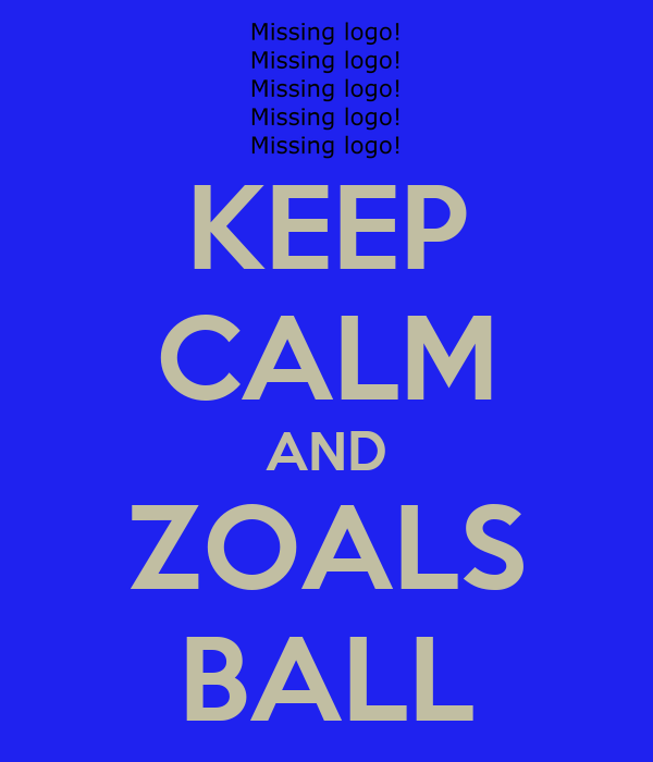KEEP CALM AND ZOALS BALL