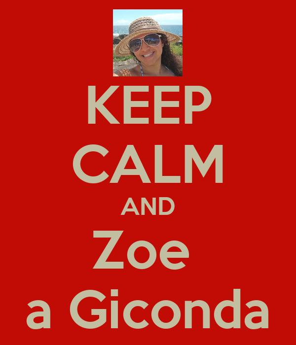 KEEP CALM AND Zoe  a Giconda