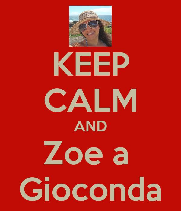KEEP CALM AND Zoe a  Gioconda