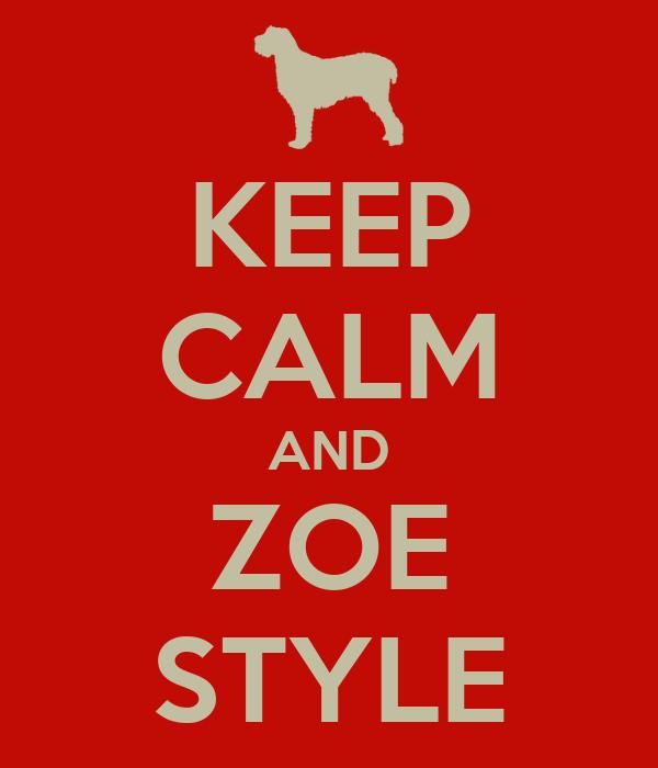 KEEP CALM AND ZOE STYLE