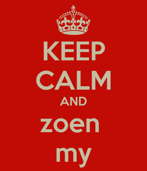 KEEP CALM AND zoen  my