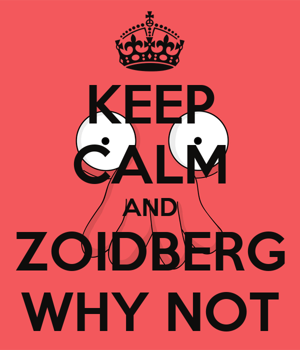 KEEP CALM AND ZOIDBERG WHY NOT