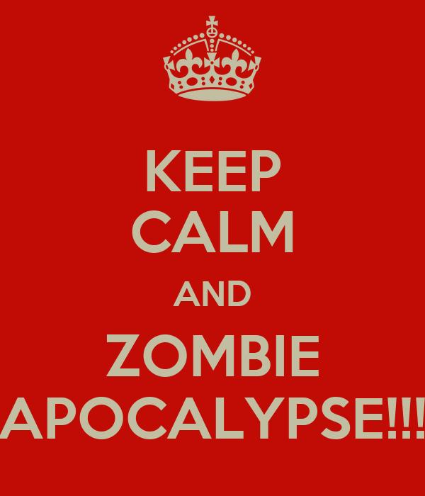 KEEP CALM AND ZOMBIE APOCALYPSE!!!