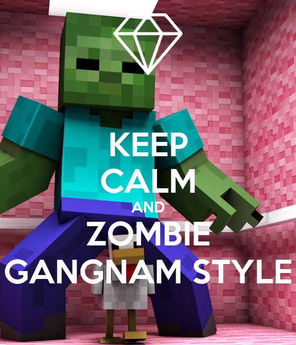 KEEP CALM AND ZOMBIE GANGNAM STYLE