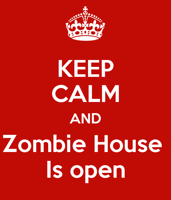 KEEP CALM AND Zombie House  Is open