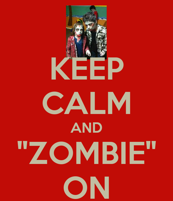 """KEEP CALM AND """"ZOMBIE"""" ON"""