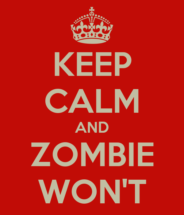 KEEP CALM AND ZOMBIE WON'T