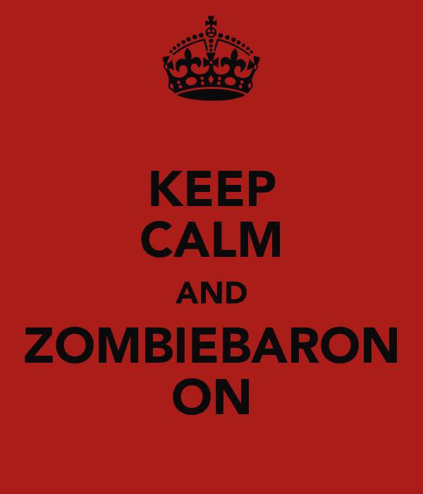 KEEP CALM AND ZOMBIEBARON ON
