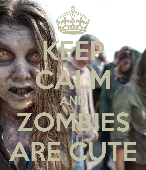 KEEP CALM AND ZOMBIES ARE CUTE