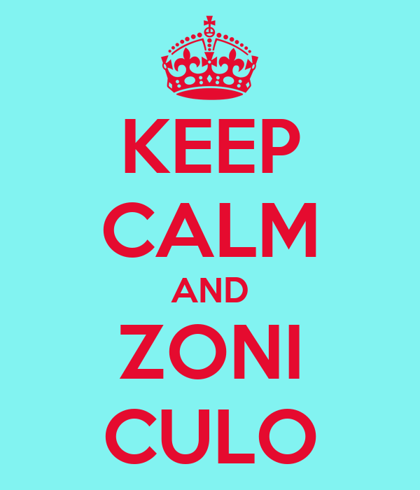 KEEP CALM AND ZONI CULO