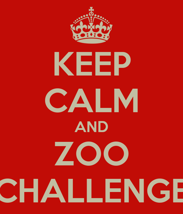 KEEP CALM AND ZOO CHALLENGE