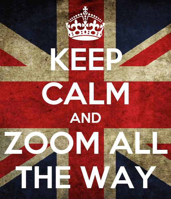 KEEP CALM AND ZOOM ALL THE WAY