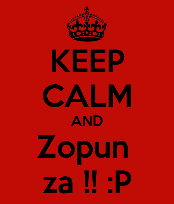 KEEP CALM AND Zopun  za !! :P