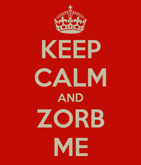 KEEP CALM AND ZORB ME