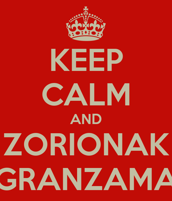 KEEP CALM AND ZORIONAK GRANZAMA