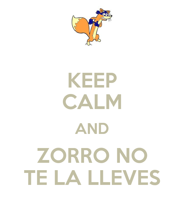 KEEP CALM AND ZORRO NO TE LA LLEVES