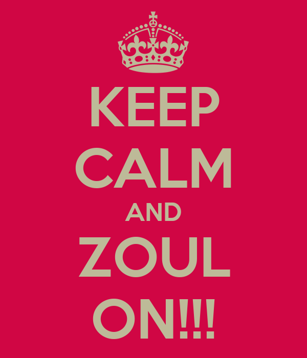 KEEP CALM AND ZOUL ON!!!