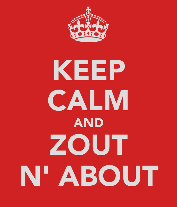 KEEP CALM AND ZOUT N' ABOUT