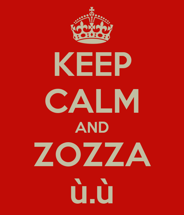 KEEP CALM AND ZOZZA ù.ù
