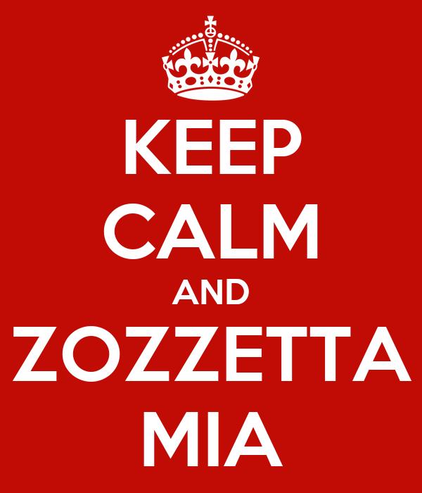 KEEP CALM AND ZOZZETTA MIA