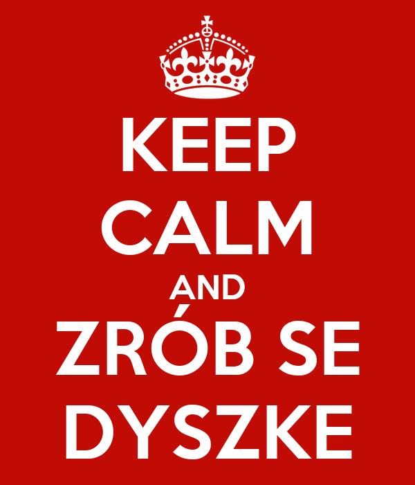 KEEP CALM AND ZRÓB SE DYSZKE