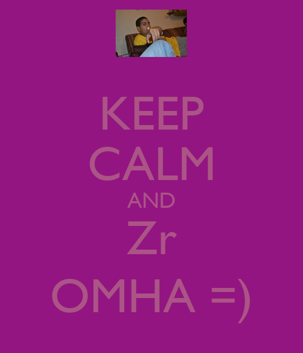 KEEP CALM AND Zr OMHA =)