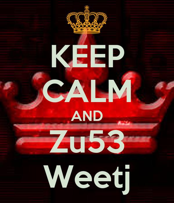 KEEP CALM AND Zu53 Weetj