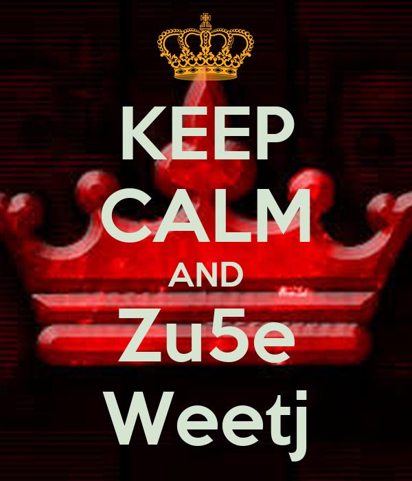 KEEP CALM AND Zu5e Weetj
