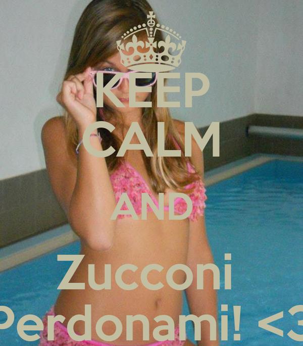 KEEP CALM AND Zucconi  Perdonami! <3