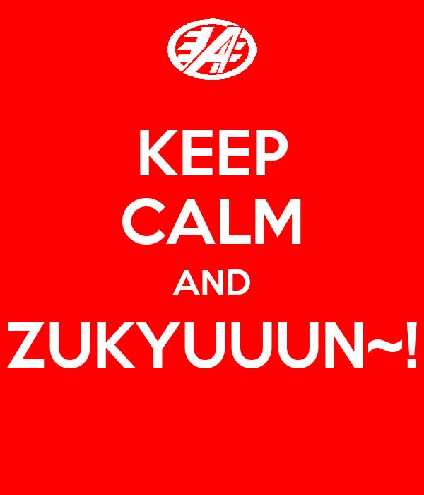 KEEP CALM AND ZUKYUUUN~!