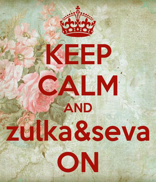 KEEP CALM AND zulka&seva ON