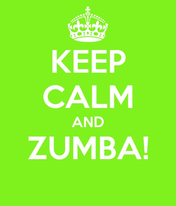 KEEP CALM AND ZUMBA!