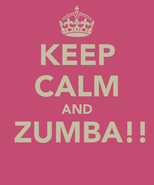 KEEP CALM AND  ZUMBA!!