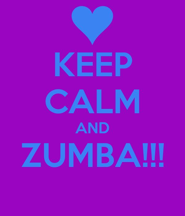 KEEP CALM AND ZUMBA!!!