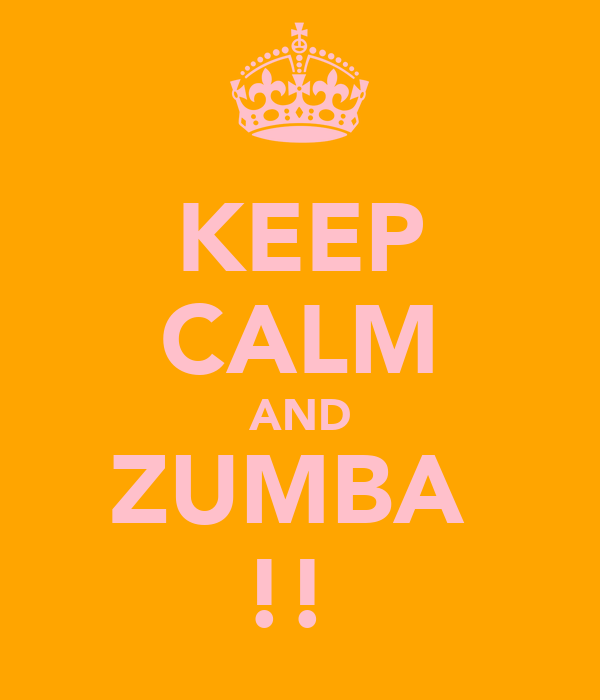 KEEP CALM AND ZUMBA  !!