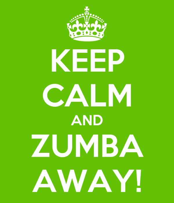 KEEP CALM AND ZUMBA AWAY!