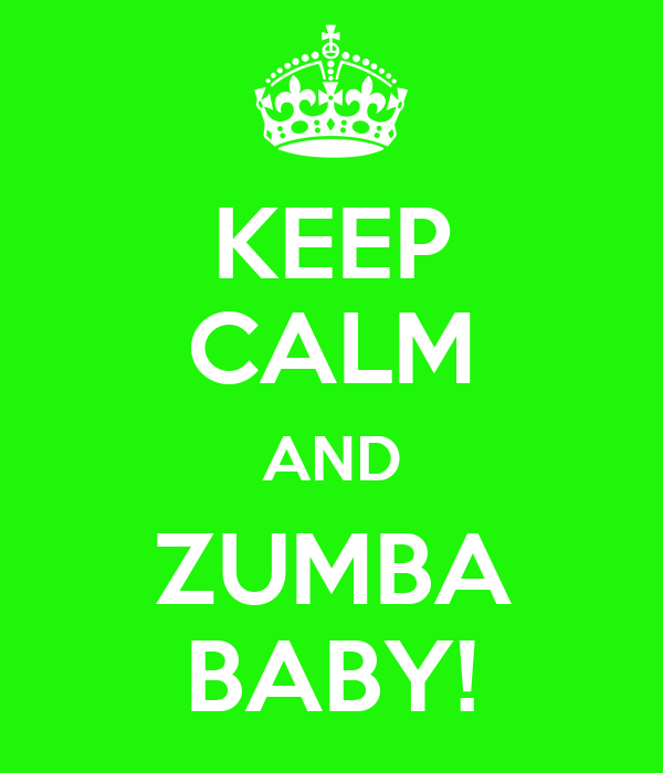 KEEP CALM AND ZUMBA BABY!