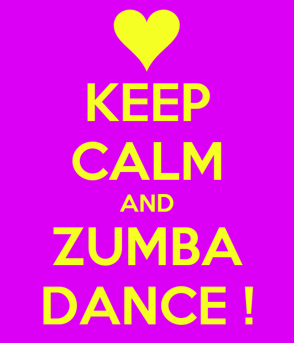KEEP CALM AND ZUMBA DANCE !