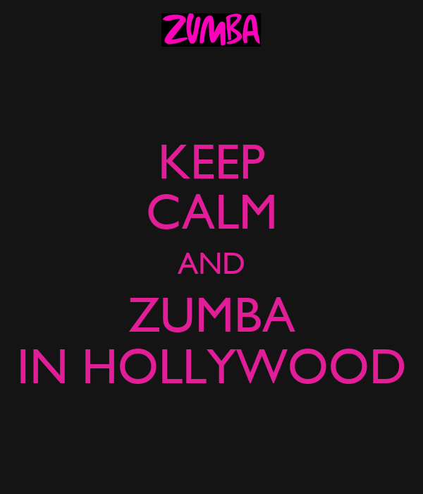 KEEP CALM AND ZUMBA IN HOLLYWOOD
