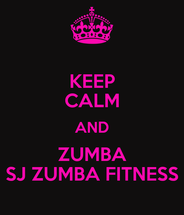 KEEP CALM AND ZUMBA SJ ZUMBA FITNESS