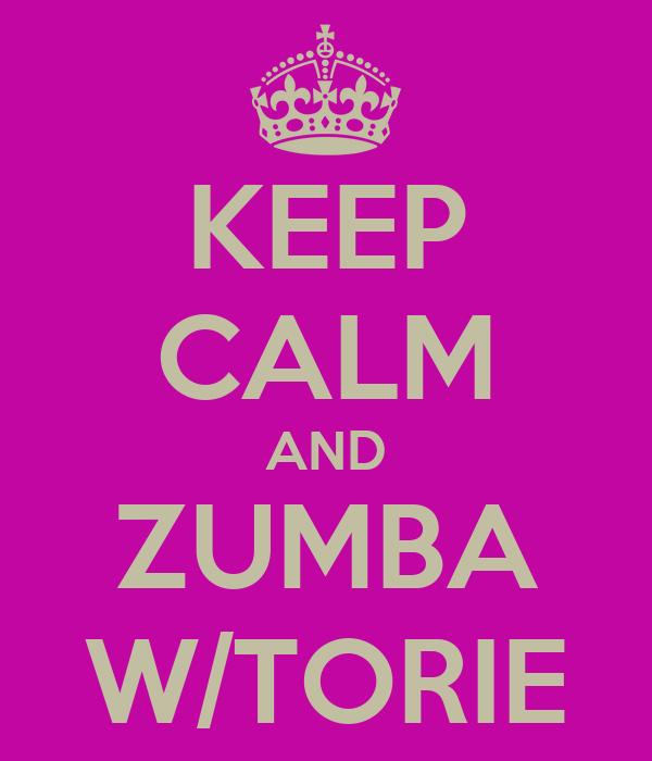 KEEP CALM AND ZUMBA W/TORIE