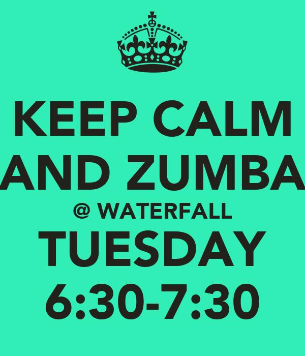 KEEP CALM AND ZUMBA @ WATERFALL TUESDAY 6:30-7:30