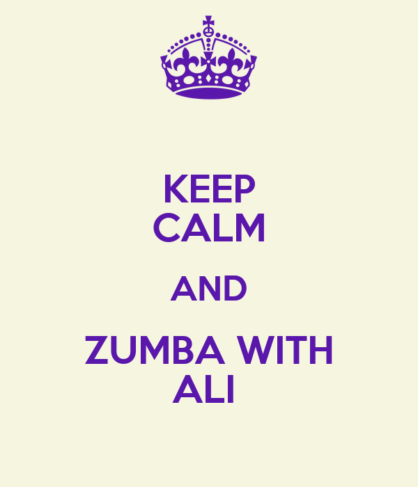 KEEP CALM AND ZUMBA WITH ALI