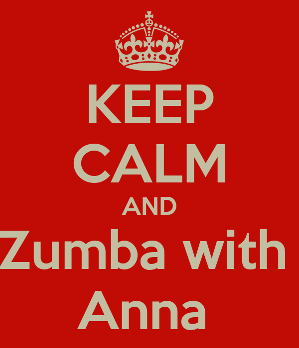 KEEP CALM AND Zumba with  Anna